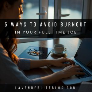 5 Ways to Avoid Burnout in Your Full Time Job