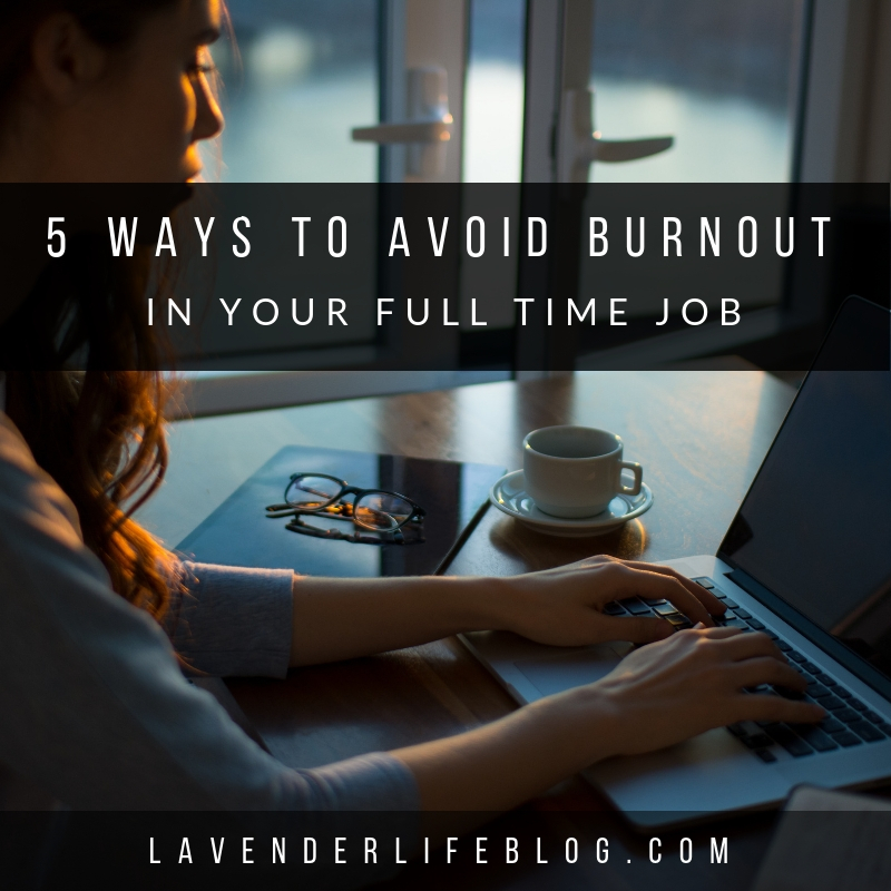 Five Ways to Avoid Burnout in Your Full-Time Job