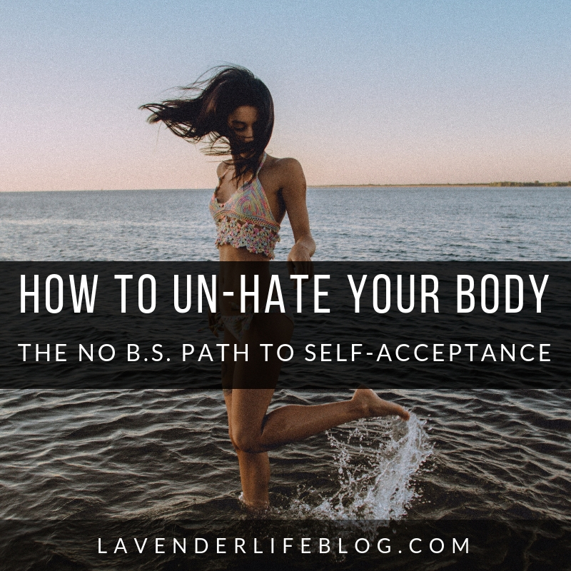How To Un-Hate Your Body- The No B.S. Path to Self-Acceptance