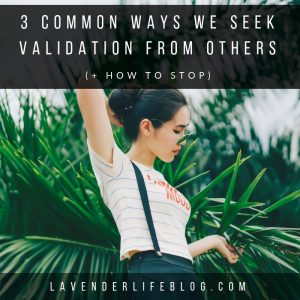 3 ways we seek validation from others and how to stop