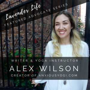 Lavender Life Featured Mental Health Advocate Yoga Instructor Alex Wilson on How to Transform your Mental Health